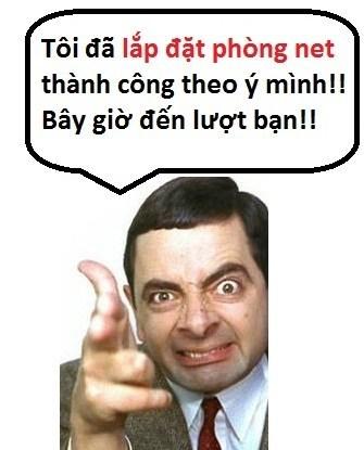 Mr Bean tư vấn lắp đặt phòng net tại vitinhanphat.com